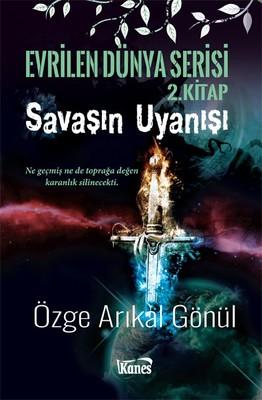 Savaşın Uyanışı-Evrilen Dünya Serisi 2.Kitap