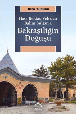 Bektaşiliğin Doğuşu-Hacı Bektaş Veli'den Balım Sultan'a