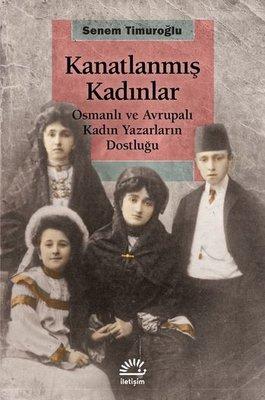 Kanatlanmış Kadınlar-Osmanlı ve Avrupalı Kadın Yazarların Dostluğu
