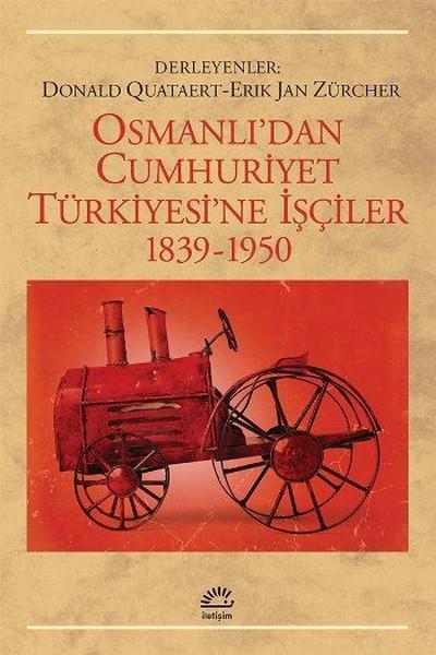 Osmanlı`dan Cumhuriyet Türkiye`sine İşçiler,1839-1950