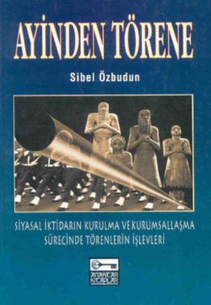 Ayinden Törene - Siyasal İktidarın Kurulma ve Kurumsallaşma Sürecinde Törenlerin İşlevleri.pdf