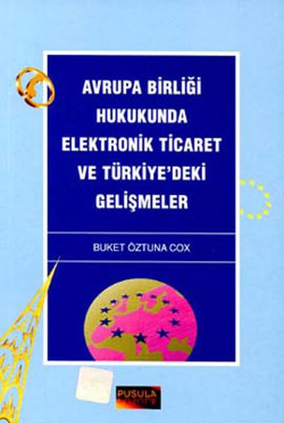 Avrupa Birliği Hukukunda Elektronik Ticaret ve Türkiyedeki Gelişmeler.pdf