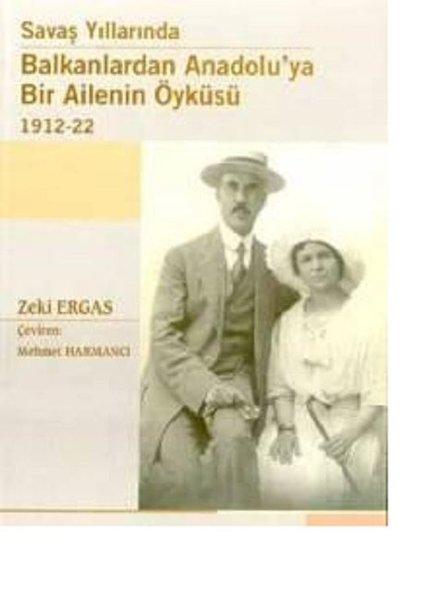 Savaş Yıllarında Balkanlardan Anadoluya Bir Ailenin Öyküsü 1912-1922.pdf