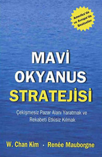 Mavi Okyanus Stratejisi - Çekişmesiz Pazar Alanı Yaratmak ve Rekabeti Etkisiz Kılmak.pdf