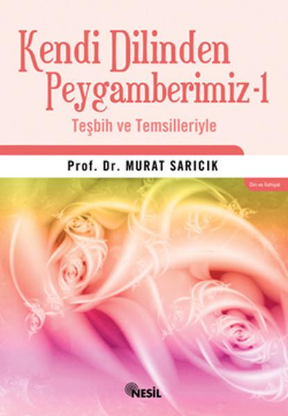 Kendi Dilinden Peygamberimiz 1 (Teşbih ve Temsilleriyle).pdf