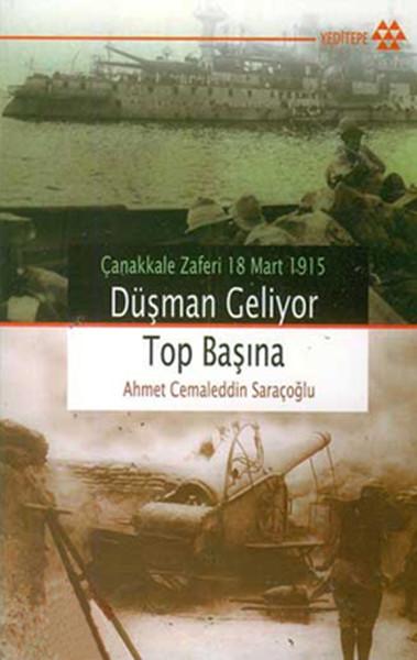 Çanakkale Zaferi 18 Mart 1915 Düşman Geliyor Top Başına.pdf