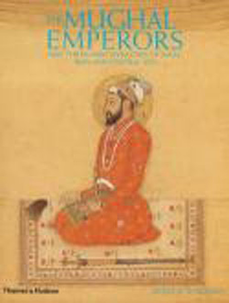 The Mughal Emperors: And the Islamic Dynasties of India, Iran and Central Asia 1206-1925.pdf