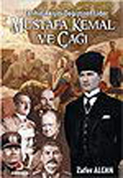 Mustafa Kemal ve Çağı - Tarihin Akışını Değiştiren Lider.pdf