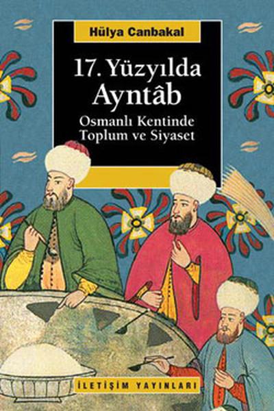 17.Yüzyılda Ayntâb Osmanlı Kentinde Toplum ve Siyaset.pdf