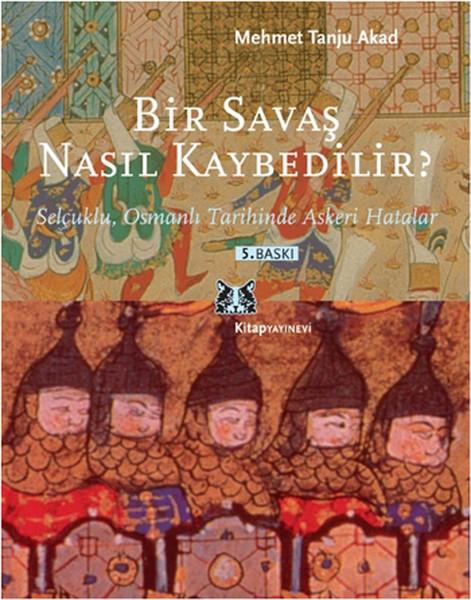 Bir Savaş Nasıl Kaybedilir ? - Selçuklu Osmanlı Tarihinde Askeri Hatalar.pdf