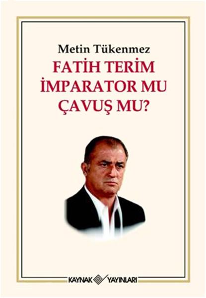 Fatih Terim İmparator mu? Çavuş mu?.pdf