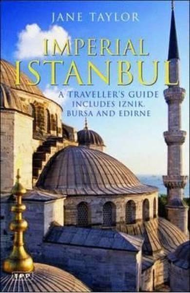 Imperial Istanbul: A Travellers Guide, Includes Iznik, Bursa and Edirne.pdf