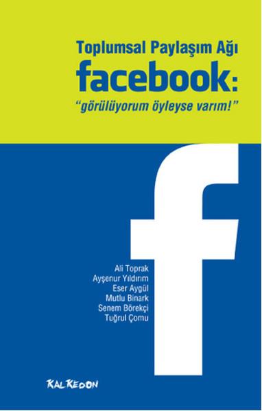 Toplumsal Paylaşım Ağı Facebook: Görülüyorum Öyleyse Varım.pdf