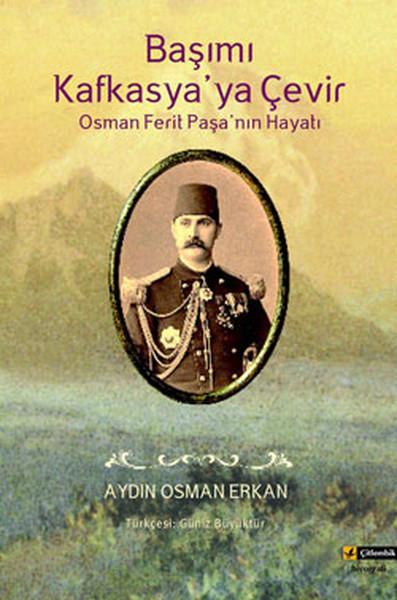 Başımı Kafkasyaya Çevir Osman Ferit Paşanın Hayatı.pdf