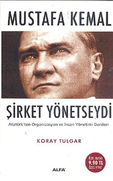 Mustafa Kemal Şirket Yönetseydi - Atatürkten Organizasyon ve İnsan Yönetimi Dersleri.pdf