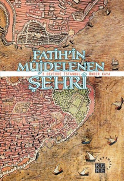 Fatihin Müjdelenen Şehri - 3 Devirde İstanbul.pdf