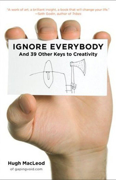 Ignore Everybody: and 39 Other Keys to Creativity.pdf