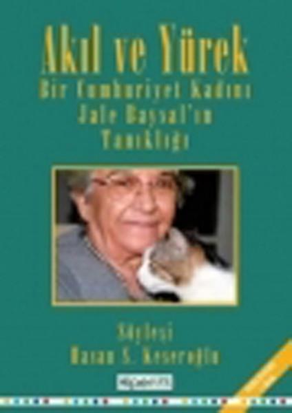 Bir Cumhuriyet Kadını Jale Baysal`ın Tanıklığı - Akıl ve Yürek
