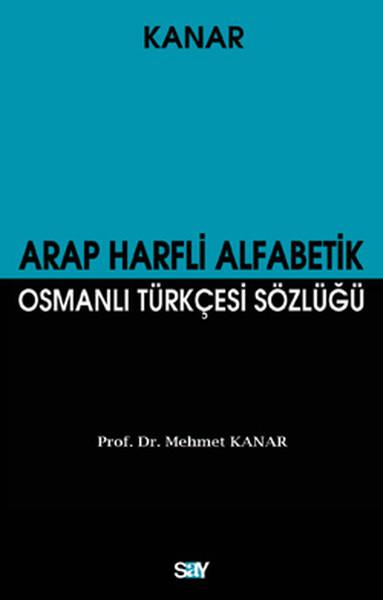 Arap Harfli Alfabetik Osmanlı Türkçesi Sözlüğü