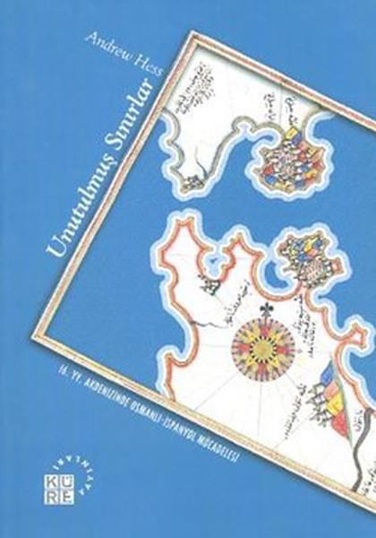 Unutulmuş Sınırlar - 16. y.y. Akdenizinde Osmanlı-İspanyol Mücadelesi.pdf