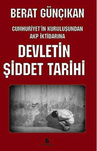 Devletin Şiddet Tarihi, Cumhuriyetin Kuruluşundan AKP İktidarına.pdf