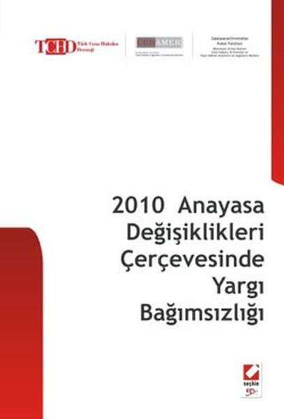 2010 Anayasa Değişiklikleri Çerçevesinde Yargı Bağımsızlığı.pdf