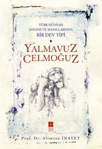 Yalmavuz/Celmoğuz - Türk Dünyasında Efsane ve Masallarında Bir Dev Tipi.pdf