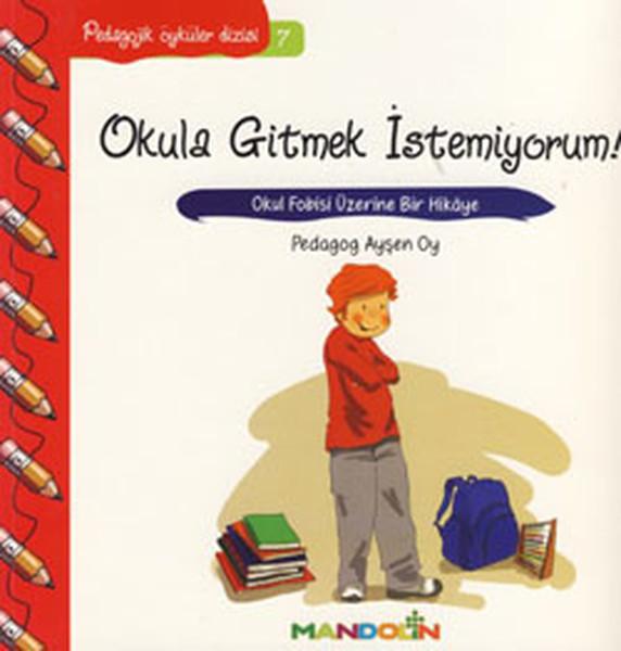 Okula Gitmek İstemiyorum-Pedagojik Öyküler Dizisi 7.pdf