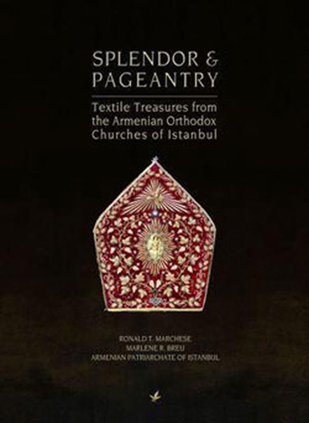 Splendor ve Pageantry (Textile Treasures from the Armenian Orthodox Chuches of Istanbul)