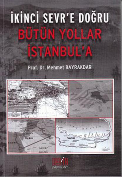 İkinci Sevr`e Doğru - Bütün Yollar İstanbul`a