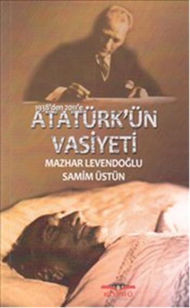 1938`den 2011`e Atatürk`ün Vasiyeti