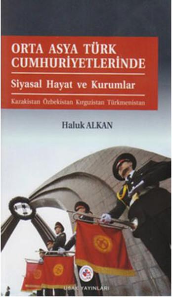 Orta Asya Türk Cumhuriyetlerinde Siyasal Hayat ve Kurumlar.pdf
