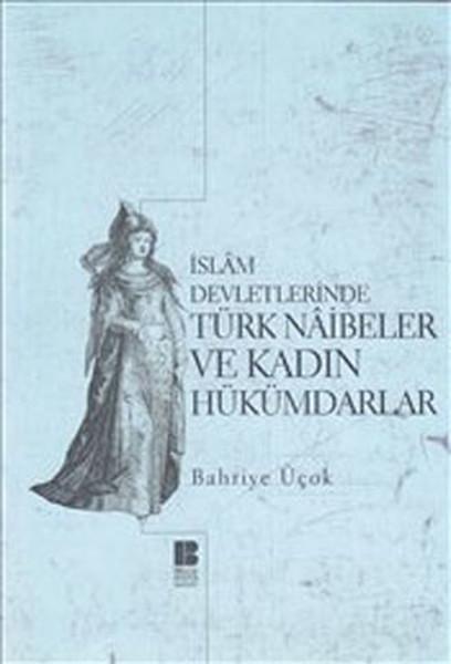 İslam Devletlerinde Türk Naibeleri ve Kadın Hükümdarlar.pdf