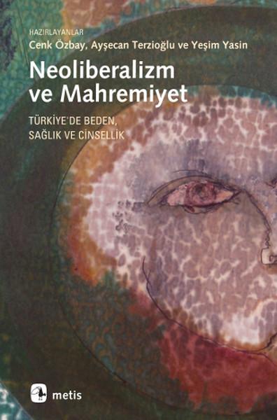 Neoliberalizm ve Mahremiyet: Türkiyede Beden Sağlık ve Cinsellik.pdf