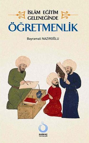 İslam Eğitim Geleneğinde Öğretmenlik.pdf