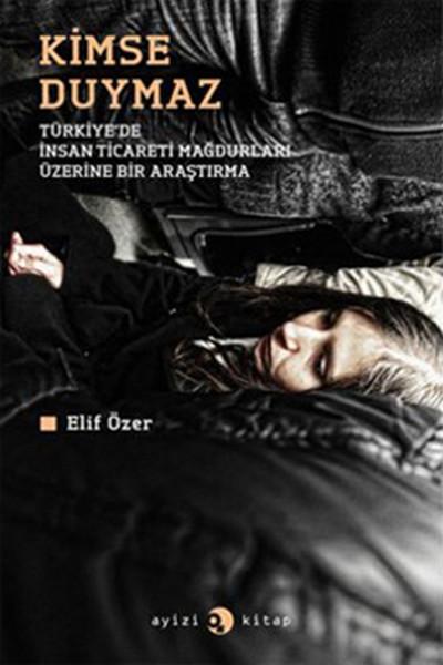 Kimse Duymaz - Türkiyede İnsan Ticareti Mağdurları Üzerine Bir Araştırma.pdf