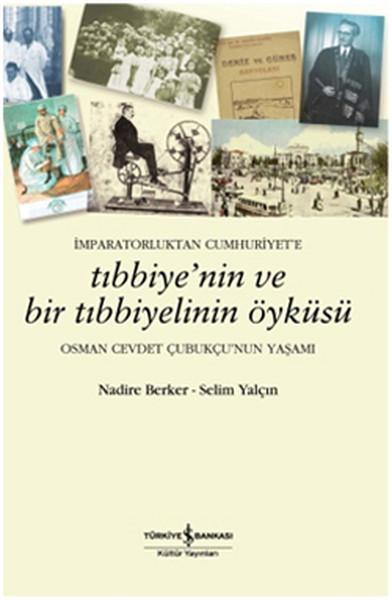 İmparatorluktan Cumhuriyete Tıbbiyenin ve Bir Tıbbiyelinin Öyküsü Osman Cevdet Çubukçunun Yaşamı.pdf