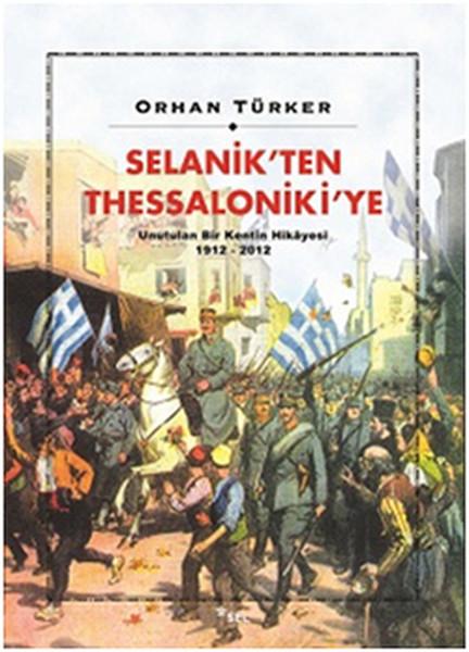 Selanik`ten Thessaloniki`ye Unutulan Bir Kentin Hikayesi 1912-2012