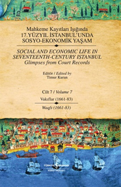 Mahkeme Kayıtları Işığında 17. Yüzyıl İstabul'unda Sosyo Ekonomik Yaşam 7.Cilt Vakıflar (1661-83)