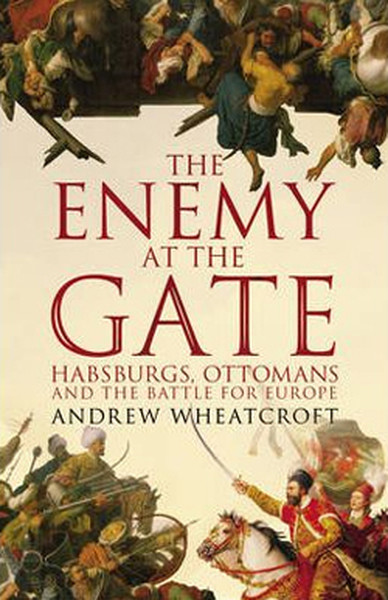 The Enemy at the Gate: Habsburgs, Ottomans and the Battle for Europe.pdf
