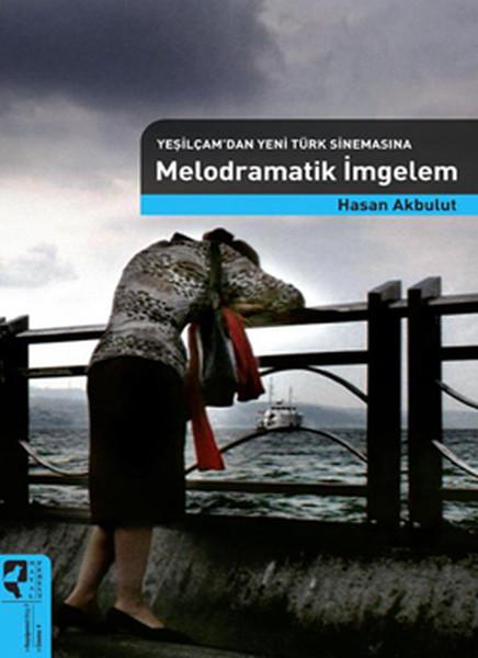 Yeşilçamdan Yeni Türk Sinemasına Melodramatik İmgeler.pdf