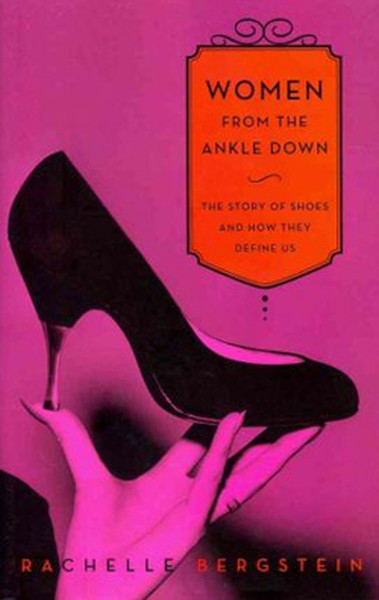 Women from the Ankle Down: The Story of Shoes and How They Define Us.pdf