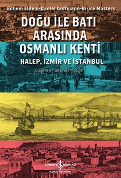Doğu ile Batı Arasında Osmanlı Kenti.pdf