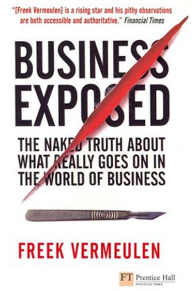 Business Exposed: The Naked Truth About What Really Goes on in the World of Business.pdf