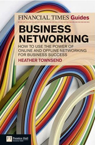FT Guide to Business Networking: How to Use the Power of Online and Offline Networking for Business.pdf