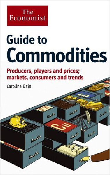 Guide to Commodities: Producers, players and prices, markets, consumers and trends.pdf