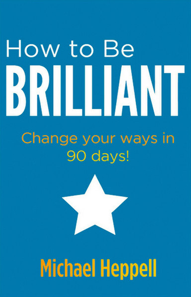 How to be Brilliant: Change Your Ways in 90 Days.pdf
