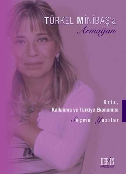 Türkel Minibaşa Armağan - Kriz, Kalkınma ve Türkiye Ekonomisi Seçme Yazılar.pdf