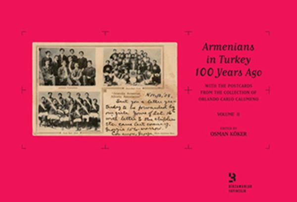 Orlando Carlo Calumeno Koleksiyonu`ndan Kartpostallarla 100 Yıl Önce Türkiye`de Ermeniler Cilt 2