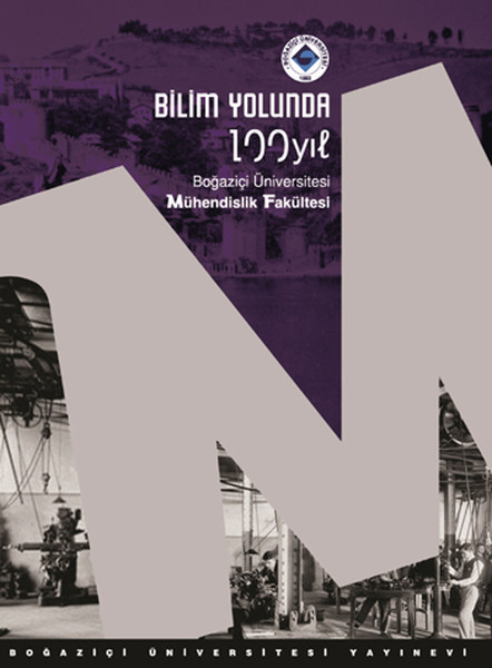 Bilim Yolunda 100 Yıl. Boğaziçi Üniversitesi Mühendislik Fakültesi.pdf